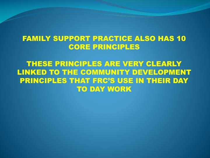 FAMILY SUPPORT PRACTICE ALSO HAS 10 CORE PRINCIPLES
