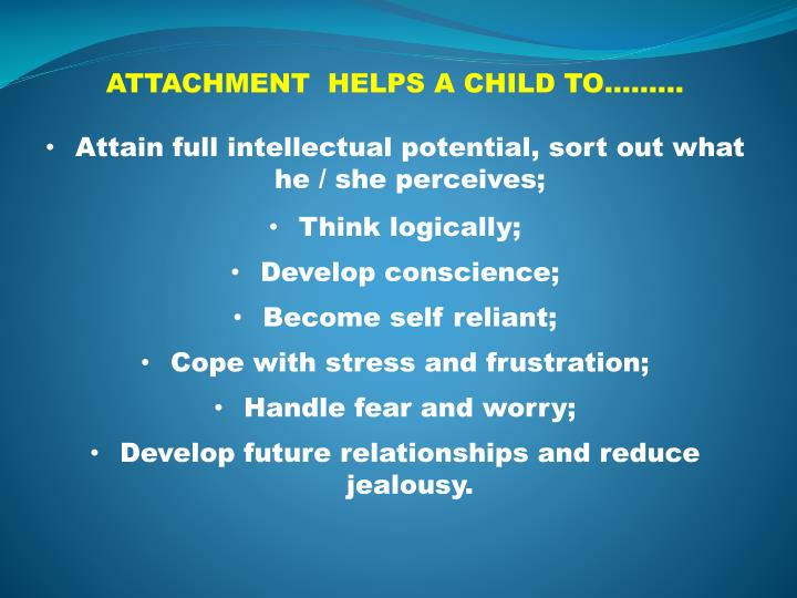ATTACHMENT  HELPS A CHILD TO………
