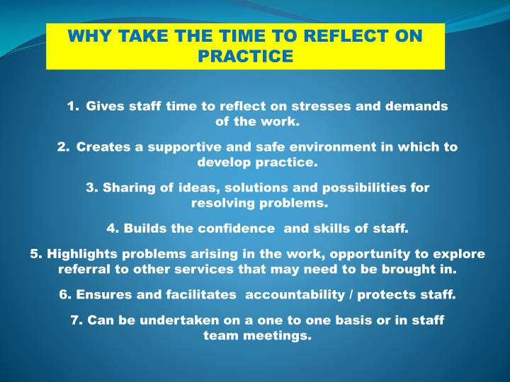 WHY TAKE THE TIME TO REFLECT ON PRACTICE