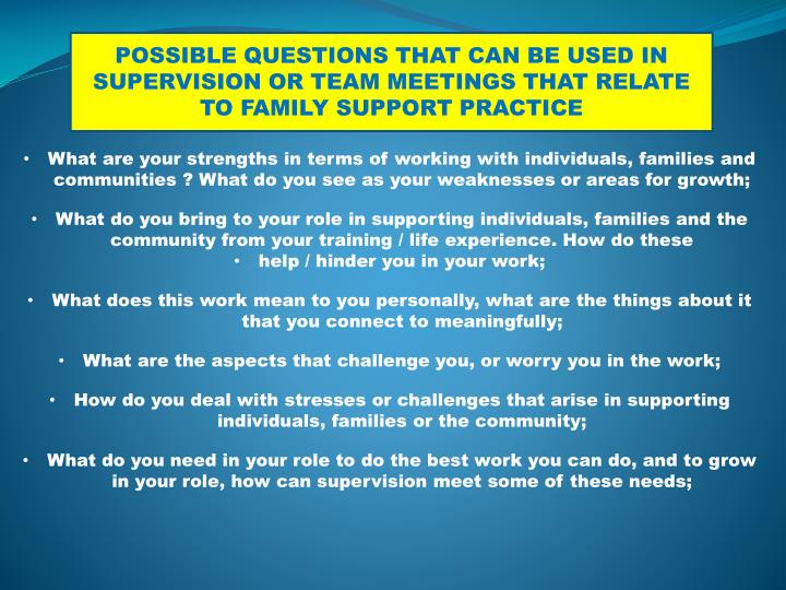 POSSIBLE QUESTIONS THAT CAN BE USED IN SUPERVISION OR TEAM MEETINGS THAT RELATE TO FAMILY SUPPORT PRACTICE