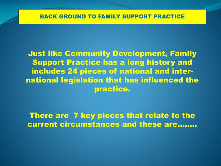 BACK GROUND TO FAMILY SUPPORT PRACTICE
