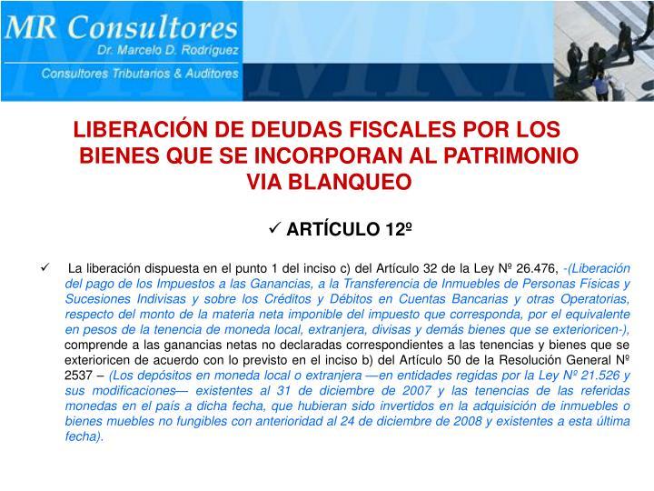 LIBERACIÓN DE DEUDAS FISCALES POR LOS BIENES QUE SE INCORPORAN AL PATRIMONIO VIA BLANQUEO