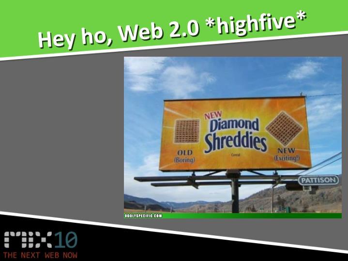 Hey ho, Web 2.0 *