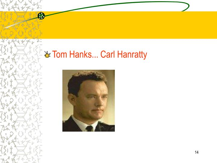 Tom Hanks... Carl Hanratty
