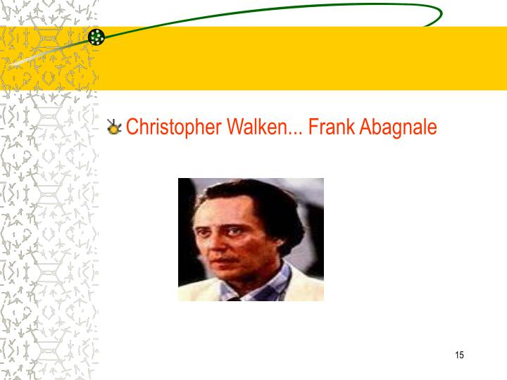Christopher Walken... Frank Abagnale