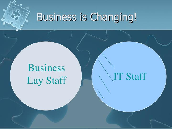 Business is changing