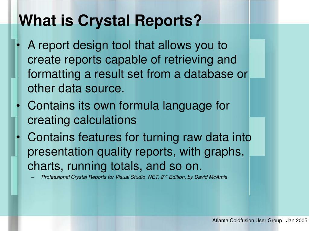 A report design tool that allows you to create reports capable of retrieving and formatting a result set from a database or other data source.