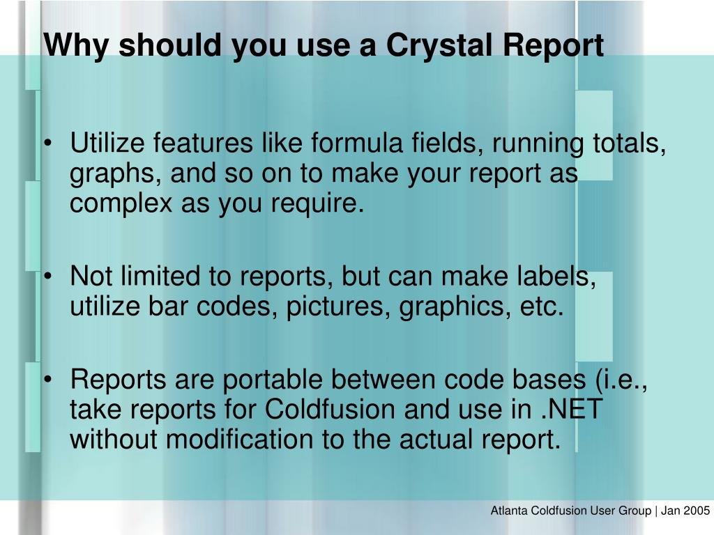 Utilize features like formula fields, running totals, graphs, and so on to make your report as complex as you require.