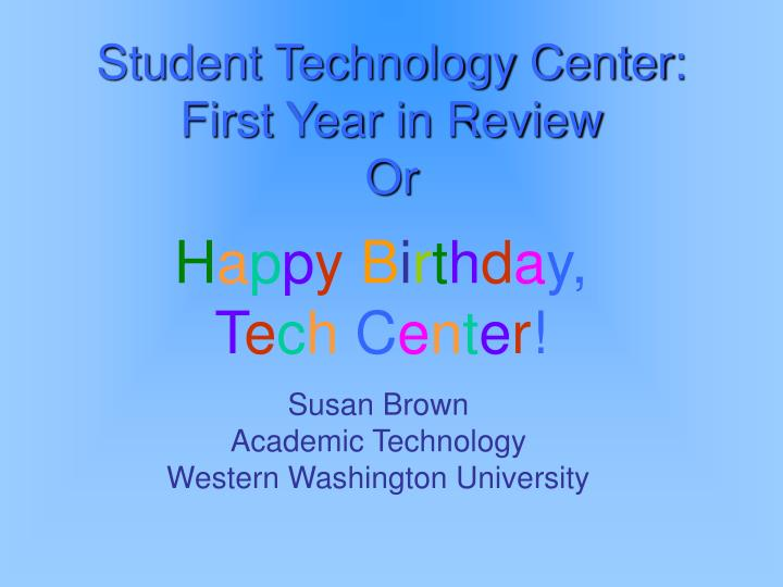Student technology center first year in review or