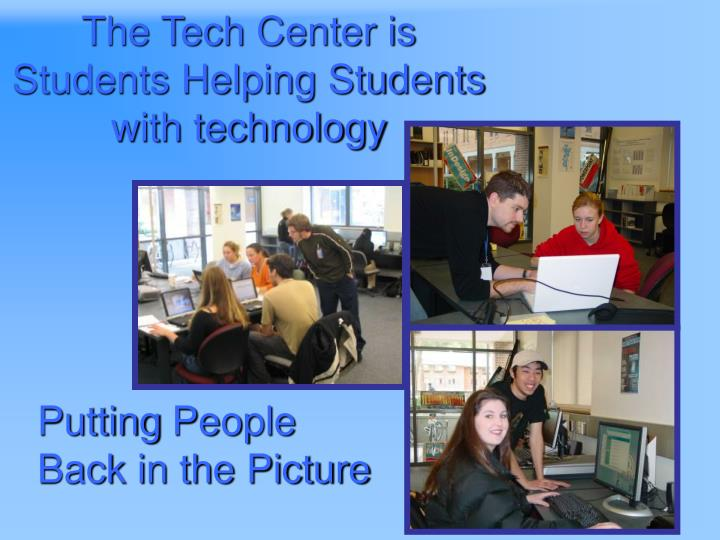 The tech center is students helping students with technology l.jpg