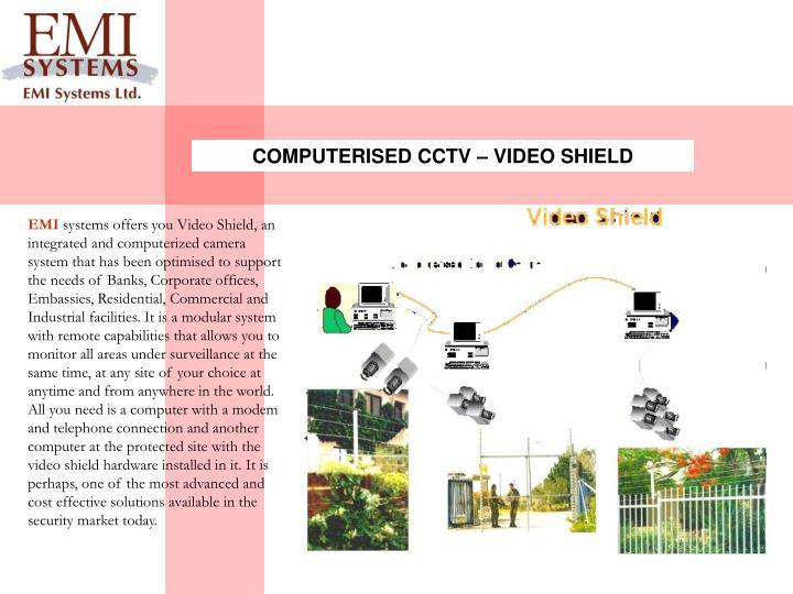 COMPUTERISED CCTV – VIDEO SHIELD