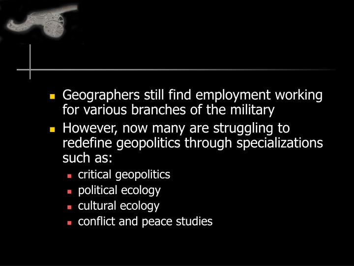 Geographers still find employment working for various branches of the military