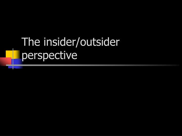 The insider/outsider perspective