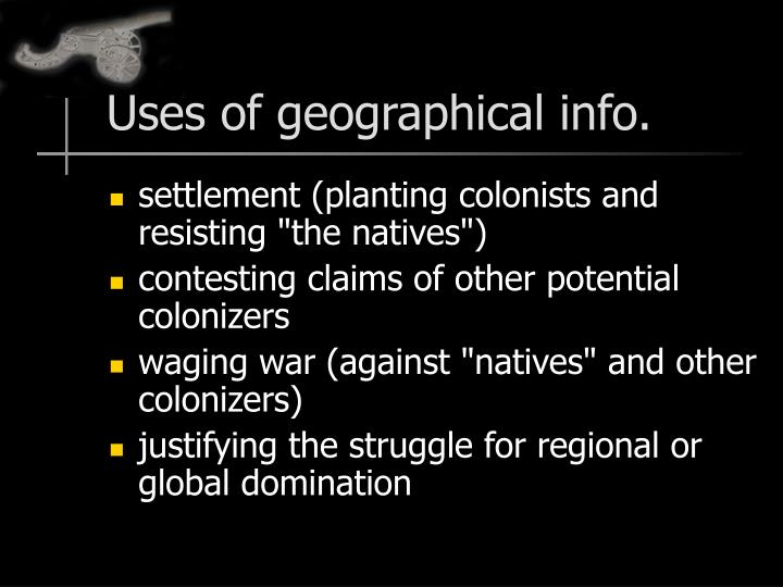 Uses of geographical info