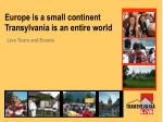 europe is a small continent transylvania is an entire world