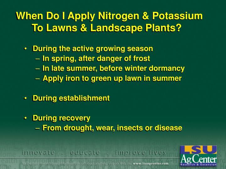When Do I Apply Nitrogen & Potassium To Lawns & Landscape Plants?