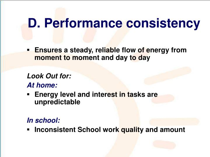 D. Performance consistency