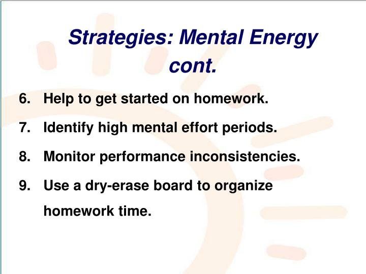 Strategies: Mental Energy cont.