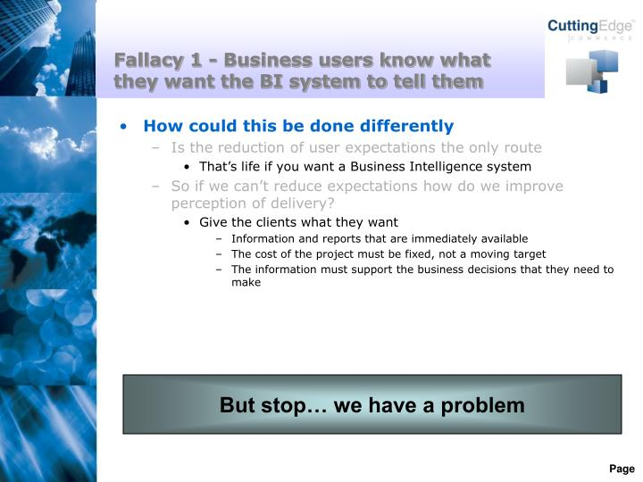 Fallacy 1 - Business users know what they want the BI system to tell them