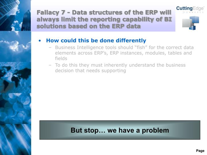 Fallacy 7 - Data structures of the ERP will always limit the reporting capability of BI solutions based on the ERP data