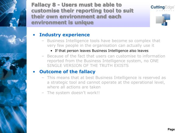Fallacy 8 - Users must be able to customise their reporting tool to suit their own environment and each environment is unique