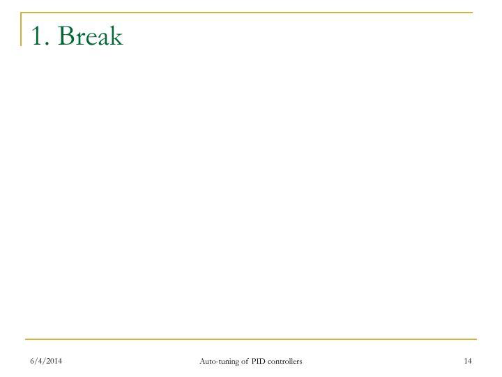 1. Break