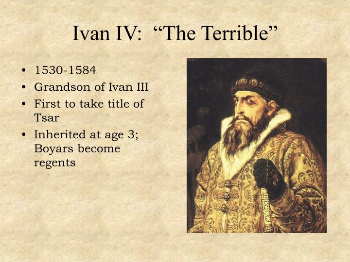 a biography of ivan vasiljevich the terrible 1530 1584 Ivan iv vasilyevich, best remembered as ivan the terrible, was the first tsar of  in 1547, when he was only 17 years old, and reigned until he died in 1584  ivan the terrible was a famous russian tsar, who was born on august 25, 1530.