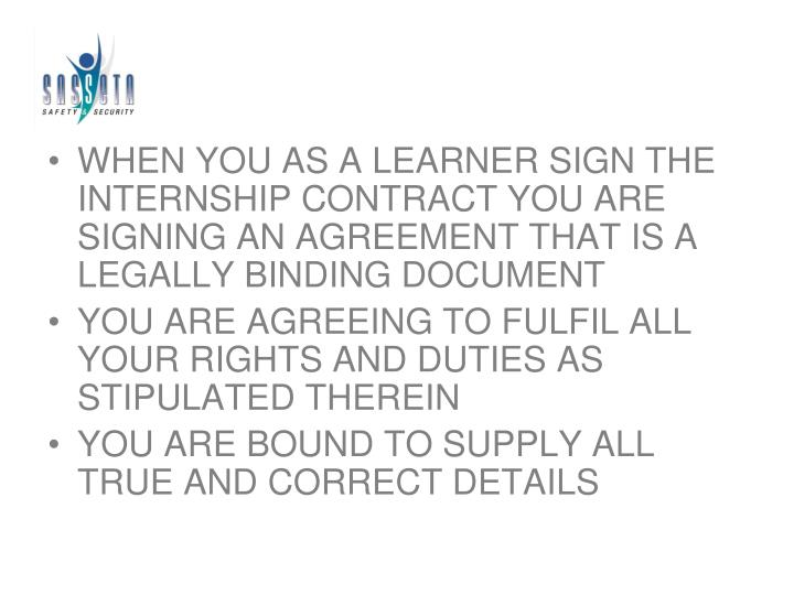 WHEN YOU AS A LEARNER SIGN THE INTERNSHIP CONTRACT YOU ARE SIGNING AN AGREEMENT THAT IS A LEGALLY BINDING DOCUMENT