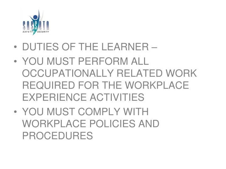 DUTIES OF THE LEARNER –