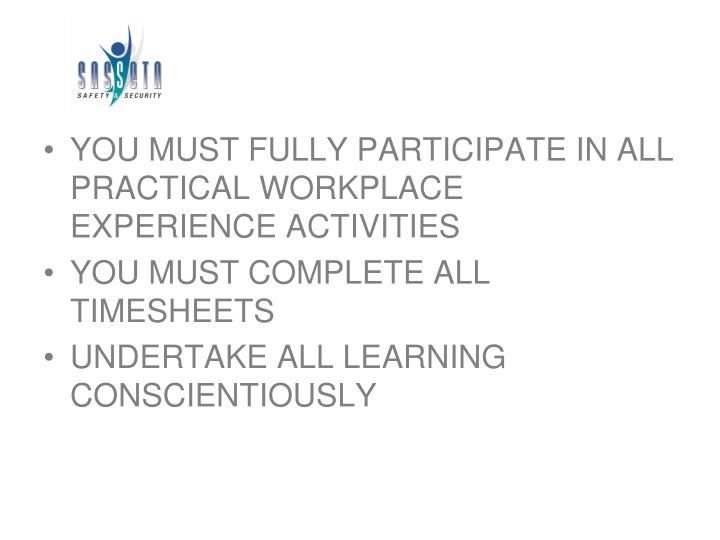 YOU MUST FULLY PARTICIPATE IN ALL PRACTICAL WORKPLACE EXPERIENCE ACTIVITIES