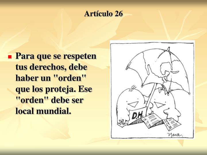 """Para que se respeten tus derechos, debe haber un """"orden"""" que los proteja. Ese """"orden"""" debe ser local mundial."""