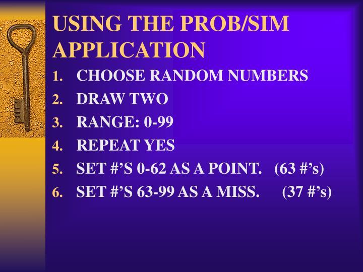 USING THE PROB/SIM APPLICATION