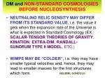 dm and non standard cosmologies before nucleosynthesis