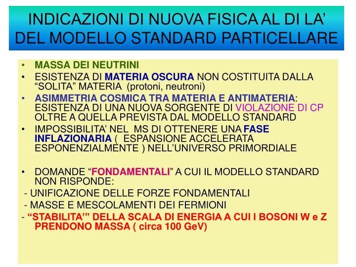 INDICAZIONI DI NUOVA FISICA AL DI LA' DEL MODELLO STANDARD PARTICELLARE