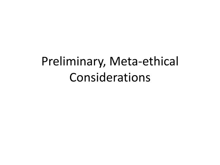 Preliminary, Meta-ethical Considerations