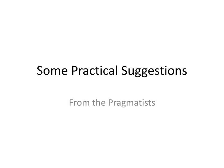 Some Practical Suggestions