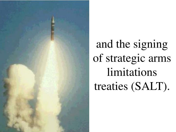 and the signing of strategic arms limitations treaties (SALT).