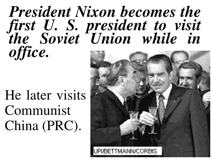 President Nixon becomes the first U. S. president to visit the Soviet Union while in office.