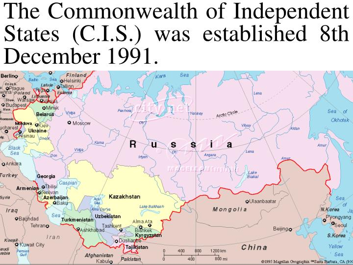 The Commonwealth of Independent States (C.I.S.) was established 8th December 1991.