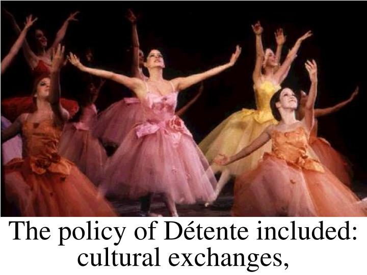 The policy of Détente included: cultural exchanges,