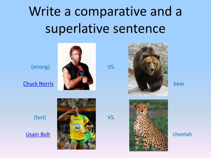 Write a comparative and a superlative sentence