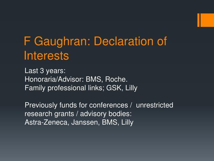 F Gaughran: Declaration of Interests