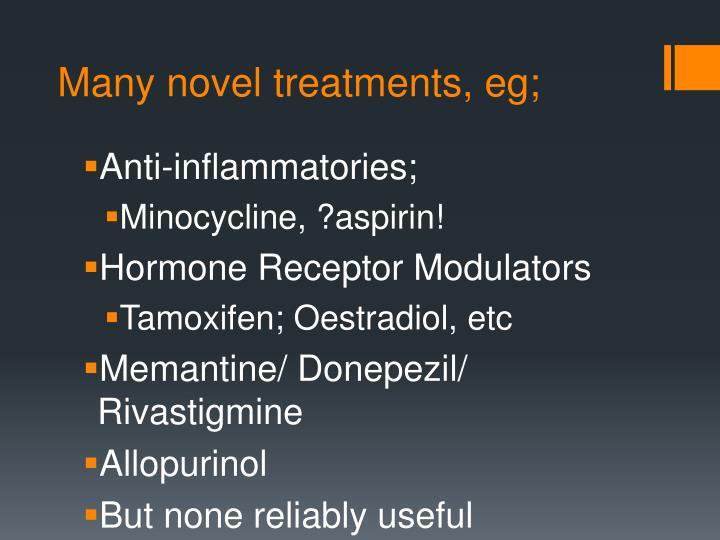 Many novel treatments, eg;