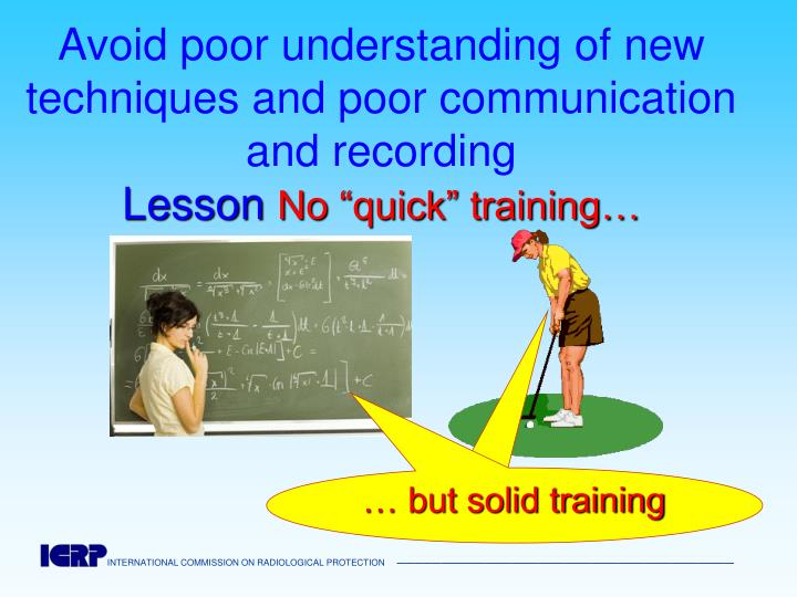 Avoid poor understanding of new techniques and poor communication and recording