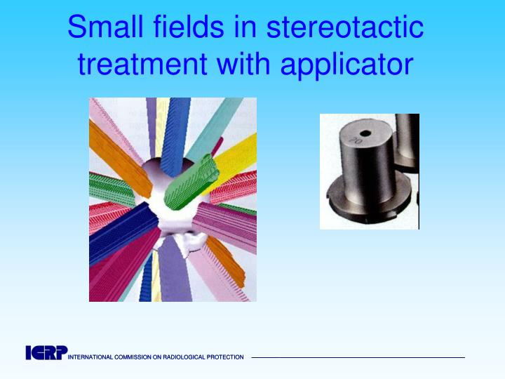 Small fields in stereotactic treatment with applicator