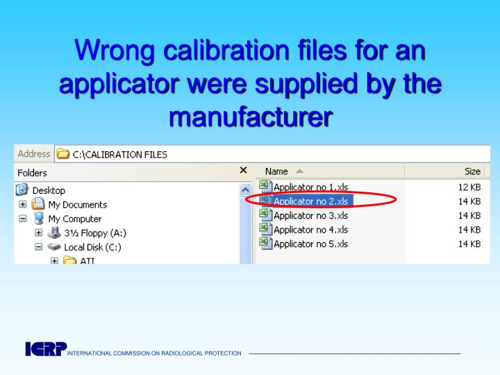 Wrong calibration files for an applicator were supplied by the manufacturer