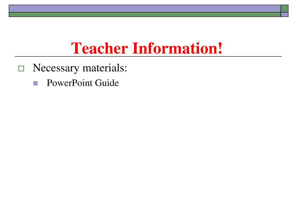 Teacher Information!