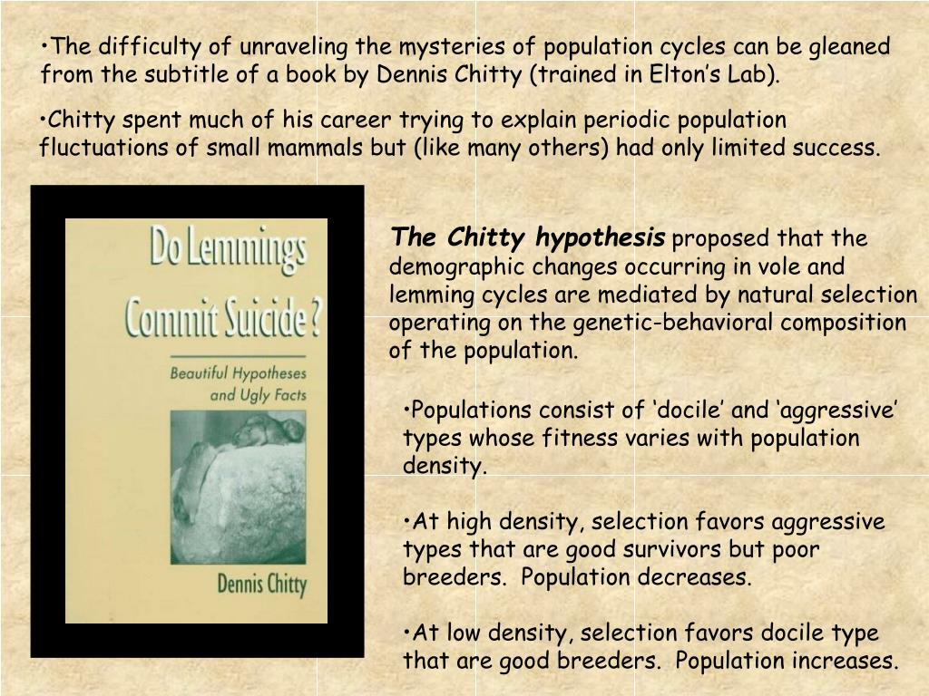 The difficulty of unraveling the mysteries of population cycles can be gleaned  from the subtitle of a book by Dennis Chitty (trained in Elton's Lab).