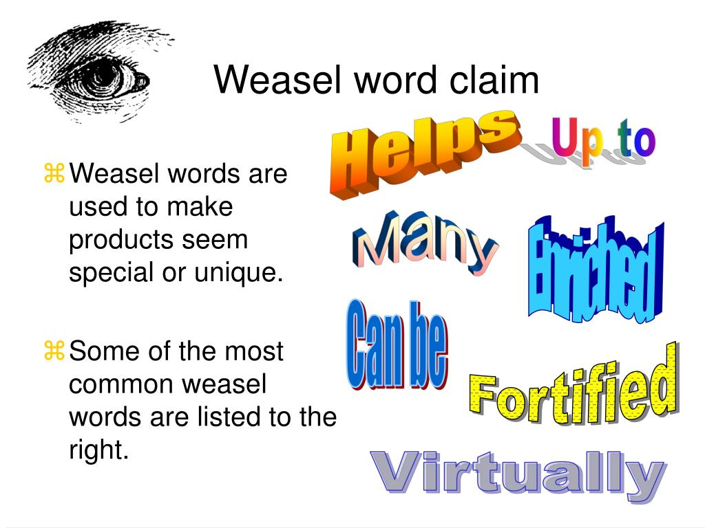 Weasel words are used to make products seem special or unique.