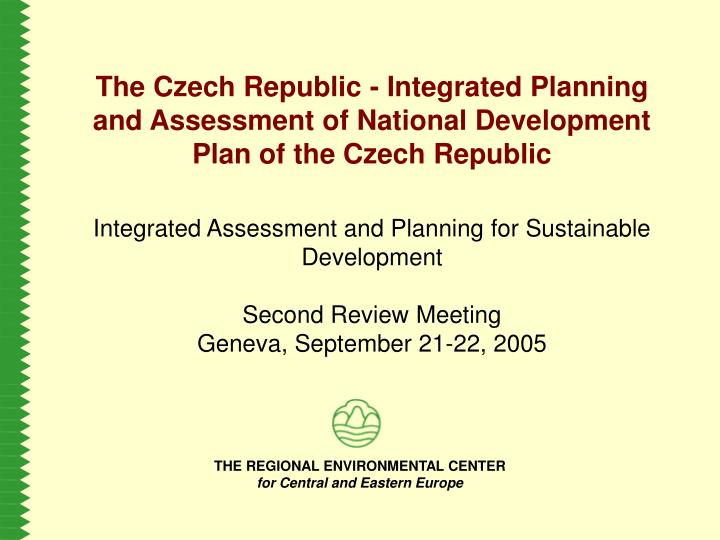The Czech Republic - Integrated Planning and Assessment of National Development Plan of the Czech Re...